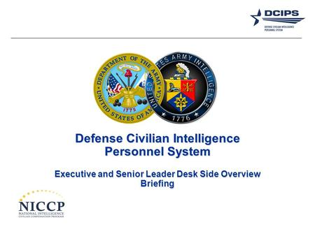 Defense Civilian Intelligence Personnel System Executive and Senior Leader Desk Side Overview Briefing.