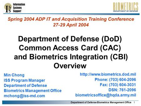 Department of Defense Biometrics Management Office 1 Department of Defense (DoD) Common Access Card (CAC) and Biometrics Integration (CBI) Overview
