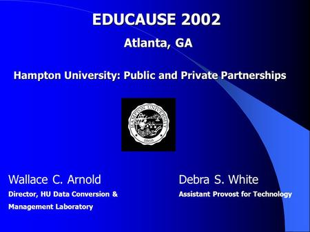 Wallace C. Arnold Director, HU Data Conversion & Management Laboratory Debra S. White Assistant Provost for Technology Hampton University: Public and.