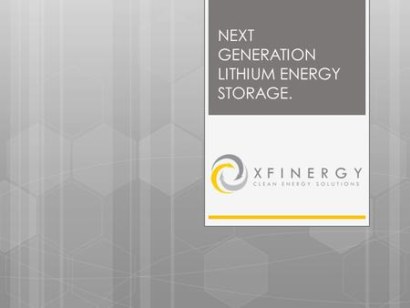 NEXT GENERATION LITHIUM ENERGY STORAGE.. COMPANY OVERVIEW Research & Development/Sales/Distribution/Manufacturing Product Development Auxiliary power.