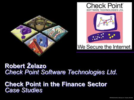 Check Point ©2000 Check Point Software Technologies Ltd. -- Proprietary & Confidential Robert Żelazo Check Point Software Technologies Ltd. Check Point.