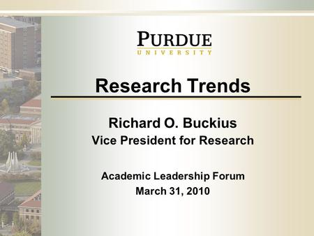 Office of the Vice President for Research Research Trends Richard O. Buckius Vice President for Research Academic Leadership Forum March 31, 2010.