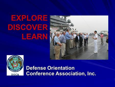 EXPLORE DISCOVER LEARN Defense Orientation Conference Association, Inc.