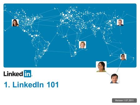 1. LinkedIn 101 Version 1.07.2011. How LinkedIn Works Your Friends' Friends Your Friends Your Friends' Friends' Friends.