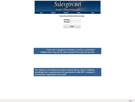 Each user is assigned a username as well as a password– multiple users may use the same password but only one at a time The Salesgov.net database provides.