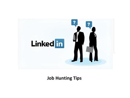 Job Hunting Tips. 1.Linkedin Profile 2.Network 3.Job Searching Function 4.Following Companies 5.Joining Groups Table of Contents.