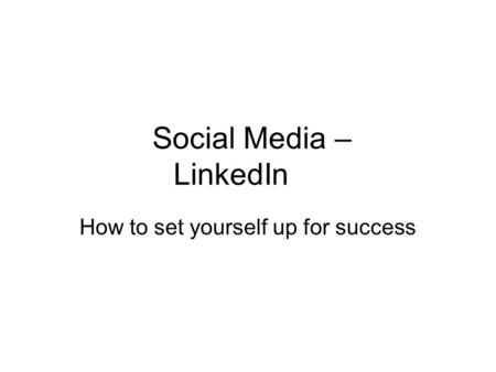 Social Media – LinkedIn How to set yourself up for success.
