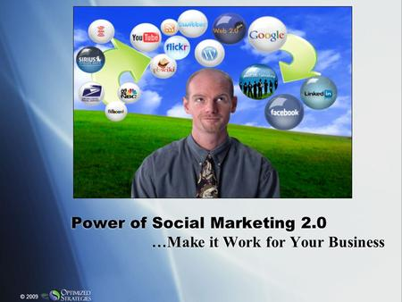 Power of Social Marketing 2.0 … Make it Work for Your Business Power of Social Marketing 2.0 … Make it Work for Your Business © 2009.