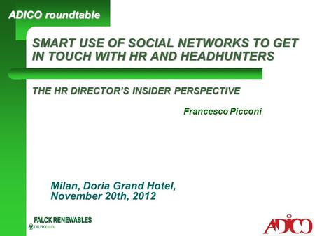 SMART USE OF SOCIAL NETWORKS TO GET IN TOUCH WITH HR AND HEADHUNTERS THE HR DIRECTOR'S INSIDER PERSPECTIVE Milan, Doria Grand Hotel, November 20th, 2012.
