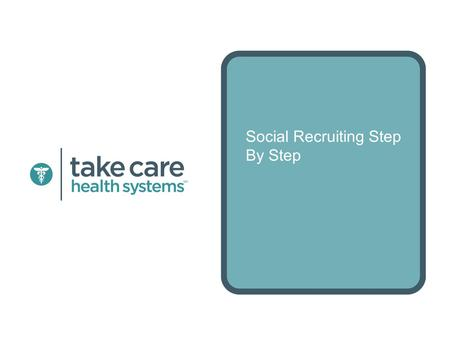 Social Recruiting Step By Step. Nina Brody, Ph.D. Head of Talent Take Care Health