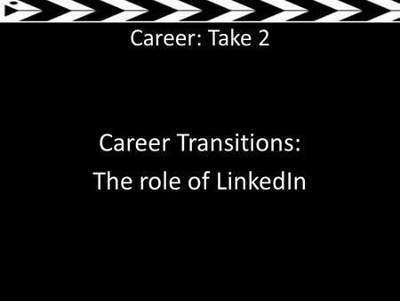 Career: Take 2 Career Transitions: The role of LinkedIn.