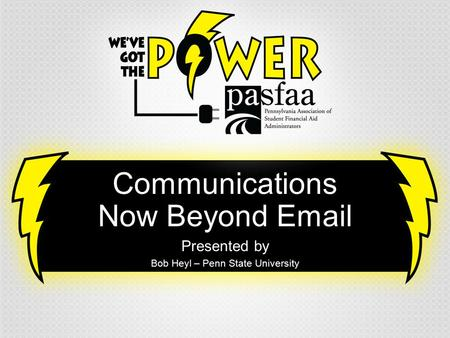 Communications Now Beyond Email Presented by Bob Heyl – Penn State University.