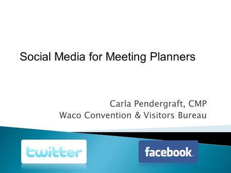 Carla Pendergraft, CMP Waco Convention & Visitors Bureau Social Media for Meeting Planners.