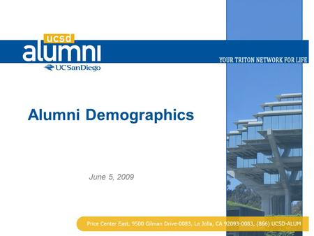 Alumni Demographics June 5, 2009. 2 Alumni Demographics Gender Male: 64,913 Female: 58,312 Campus Distribution GC: 117,734 SIO: 1,446 SOM: 4,045 Age Distribution.