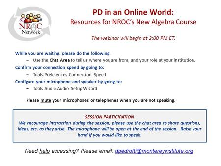 PD in an Online World: Resources for NROC's New Algebra Course The webinar will begin at 2:00 PM ET. While you are waiting, please do the following: –