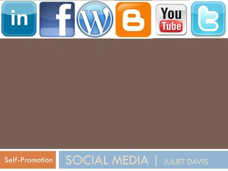 SOCIAL MEDIA | JULIET DAVIS Self-Promotion. Do Job Boards Work? 13.2% of jobs are found through job boards (many of which are low level) Less than 1%