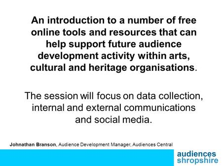 An introduction to a number of free online tools and resources that can help support future audience development activity within arts, cultural and heritage.