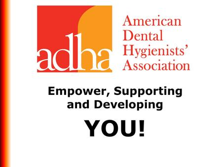 Empower, Supporting and Developing YOU!. American Dental Hygienists' Association.