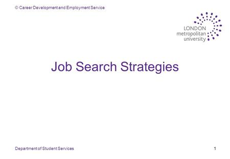 © Career Development and Employment Service Department of Student Services1 Job Search Strategies.