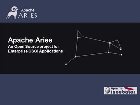 Apache Aries An Open Source project for Enterprise OSGi Applications.