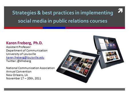  Strategies & best practices in implementing social media in public <strong>relations</strong> courses Karen Freberg, Ph.D. Assistant Professor Department of Communication.