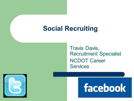 Social Recruiting Travis Davis, Recruitment Specialist NCDOT Career Services.