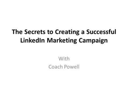 The Secrets to Creating a Successful LinkedIn Marketing Campaign With Coach Powell.