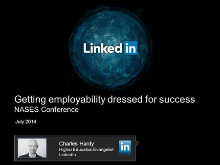 Getting employability dressed for success NASES Conference July 2014 Charles Hardy Higher Education Evangelist LinkedIn.