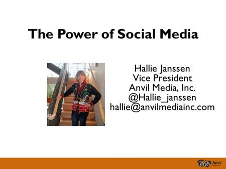 The Power of Social Media Hallie Janssen Vice President Anvil Media,