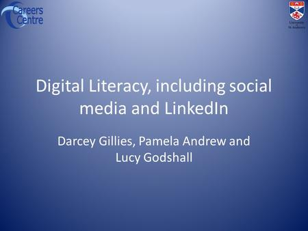 Digital Literacy, including social media and LinkedIn Darcey Gillies, Pamela Andrew and Lucy Godshall.