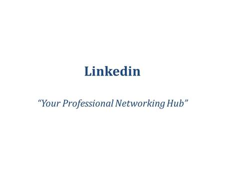 "Linkedin ""Your Professional Networking Hub"". What is linkedin Linkedin is a social networking website for professionals. It's highly homogenous with most."
