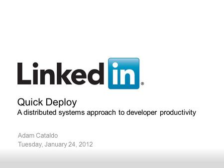 Engineering v v Adam Cataldo Tuesday, January 24, 2012 Quick Deploy A distributed systems approach to developer productivity.