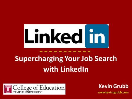 Supercharging Your Job Search with LinkedIn Kevin Grubb www.kevincgrubb.com.
