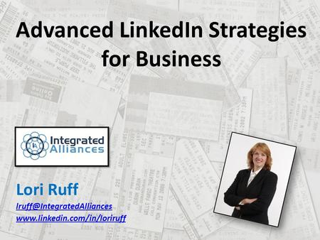 Lori Ruff  Advanced LinkedIn Strategies for Business.