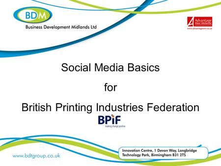 Social Media Basics for British Printing Industries Federation.