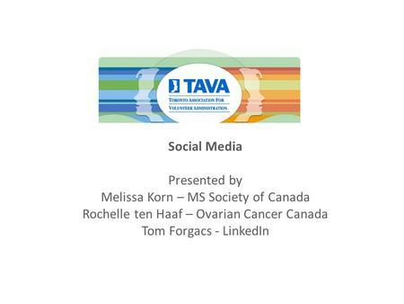 Social Media Presented by Melissa Korn – MS Society of Canada Rochelle ten Haaf – Ovarian Cancer Canada Tom Forgacs - LinkedIn.