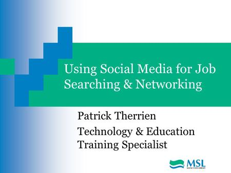 Using Social Media for Job Searching & Networking Patrick Therrien Technology & Education Training Specialist.