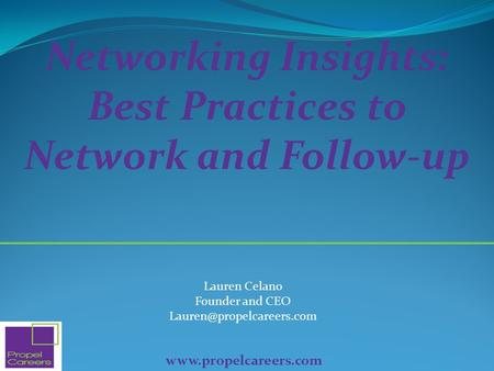 Lauren Celano Founder and CEO  Networking Insights: Best Practices to Network and Follow-up.