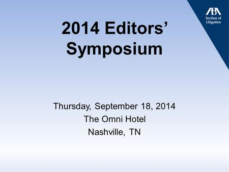 2014 Editors' Symposium Thursday, September 18, 2014 The Omni Hotel Nashville, TN.
