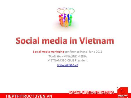 Social media marketing conference Hanoi June 2011 TUAN HA – VINALINK MEDIA VIETNAM SEO CLUB President www.vietseo.vn.