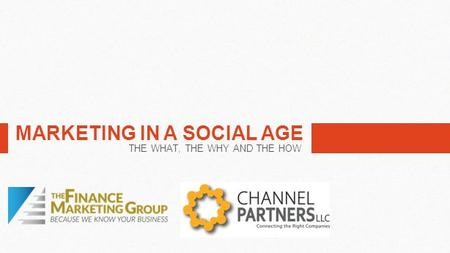 MARKETING IN A SOCIAL AGE THE WHAT, THE WHY AND THE HOW.