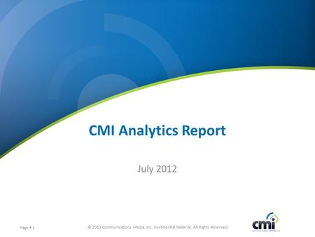 © 2011 Communications Media, Inc. Confidential Material. All Rights Reserved. Page  1 CMI Analytics Report July 2012.