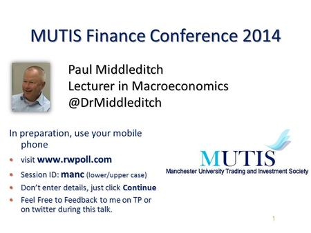 MUTIS Finance Conference 2014 1 In preparation, use your mobile phone visit www.rwpoll.com visit www.rwpoll.com Session ID: manc (lower/upper case) Session.