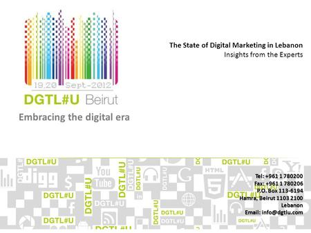 Embracing the digital era The State of Digital Marketing in Lebanon Insights from the Experts Tel: +961 1 780200 Fax: +961 1 780206 P.O. Box 113-6194 Hamra,