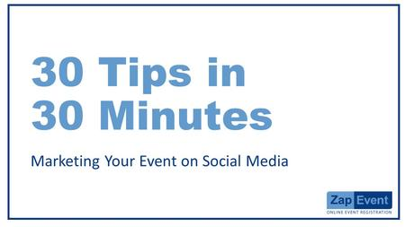 30 Tips in 30 Minutes Marketing Your Event on Social Media.