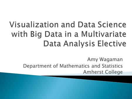 Amy Wagaman Department of Mathematics and Statistics Amherst College.