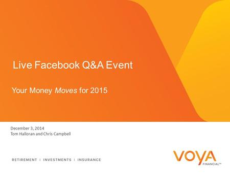 Your Money Moves for 2015 Live Facebook Q&A Event December 3, 2014 Tom Halloran and Chris Campbell.