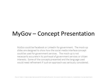 MyGov – Concept Presentation MyGov could be Facebook or LinkedIn for government. The mock-up slides are designed to show how the social media interface.