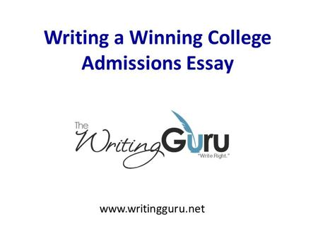 Writing a Winning College Admissions Essay www.writingguru.net.
