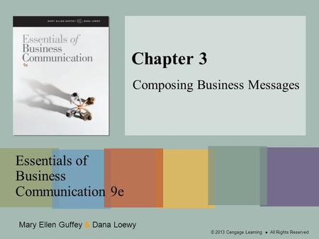 Mary Ellen Guffey & Dana Loewy Essentials of Business Communication 9e © 2013 Cengage Learning ● All Rights Reserved Chapter 3 Composing Business Messages.